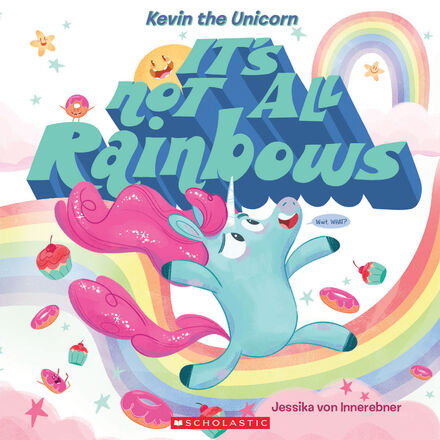 Kevin the Unicorn: It's Not All Rainbows