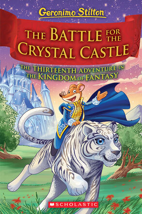 Geronimo Stilton: The Battle for the Crystal Castle: The Thirteenth Adventure in the Kingdom of Fantasy