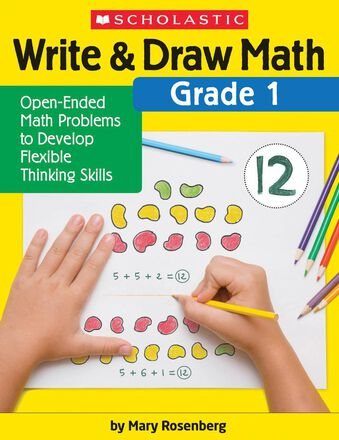 Write & Draw Math: Grade 1: Open-Ended Math Problems to Develop Flexible Thinking Skills