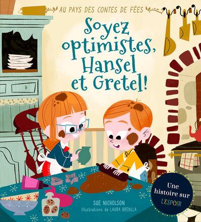 Au pays des contes de fées : Soyez optimistes Hansel et Gretel