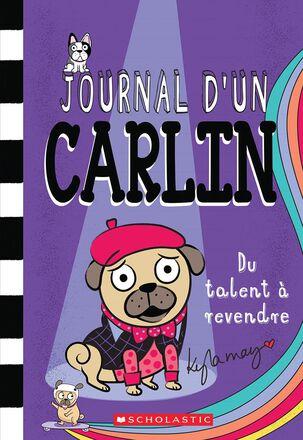 Journal d'un carlin : Du talent à revendre - Tome 4