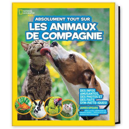 National Geographic Kids : Absolument tout sur les animaux de compagnie
