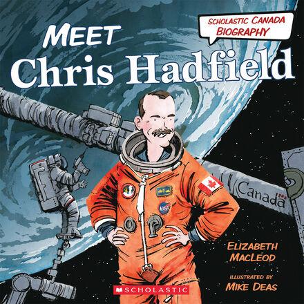 Scholastic Canada Biography: Meet Chris Hadfield