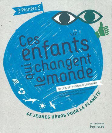 Ces enfants qui changent le monde  - 45 jeunes héros pour la planète
