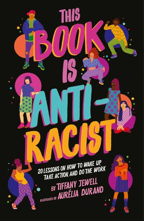 This Book is Anti-Racist 20 Lessons on How to Wake Up, Take Action, and Do The Work