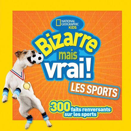 National Geographic Kids : Bizarre mais vrai : Les sports