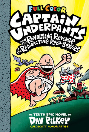 Captain Underpants and the Revolting Revenge of the Radioactive Robo-Boxers: Full Color Edition