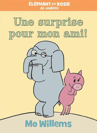 Éléphant et Rosie : Une surprise pour mon ami!