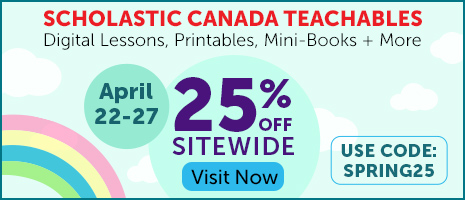 Scholastic Canada Teachables. Digital Lessons, Printables, Mini-Books + More. April 22-27. 25% off Sitewide. Visit Now. Use Code: Spring25