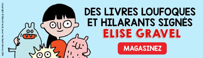 Des Livres Loufoques et hilarants signés Elise Gravel  Magasinez