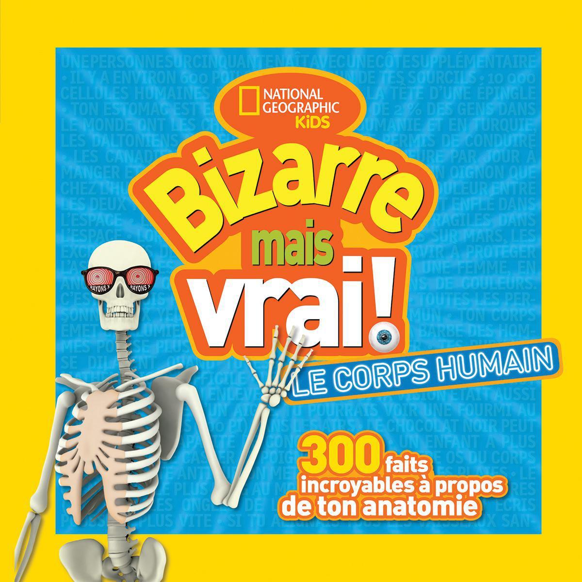 National Geographic Kids : Bizarre mais vrai! : Le corps humain