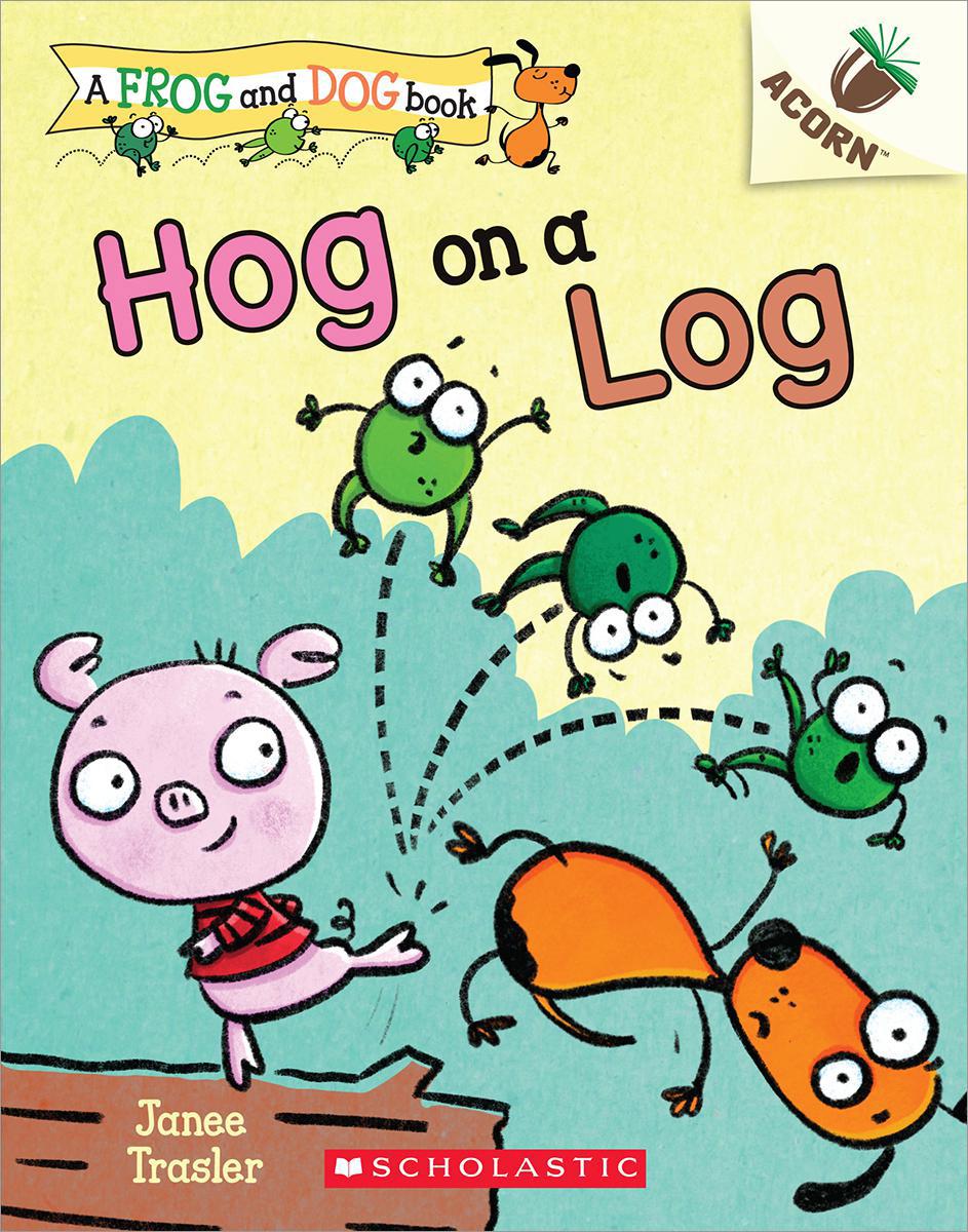 Hog on a Log: A Frog and Dog Book