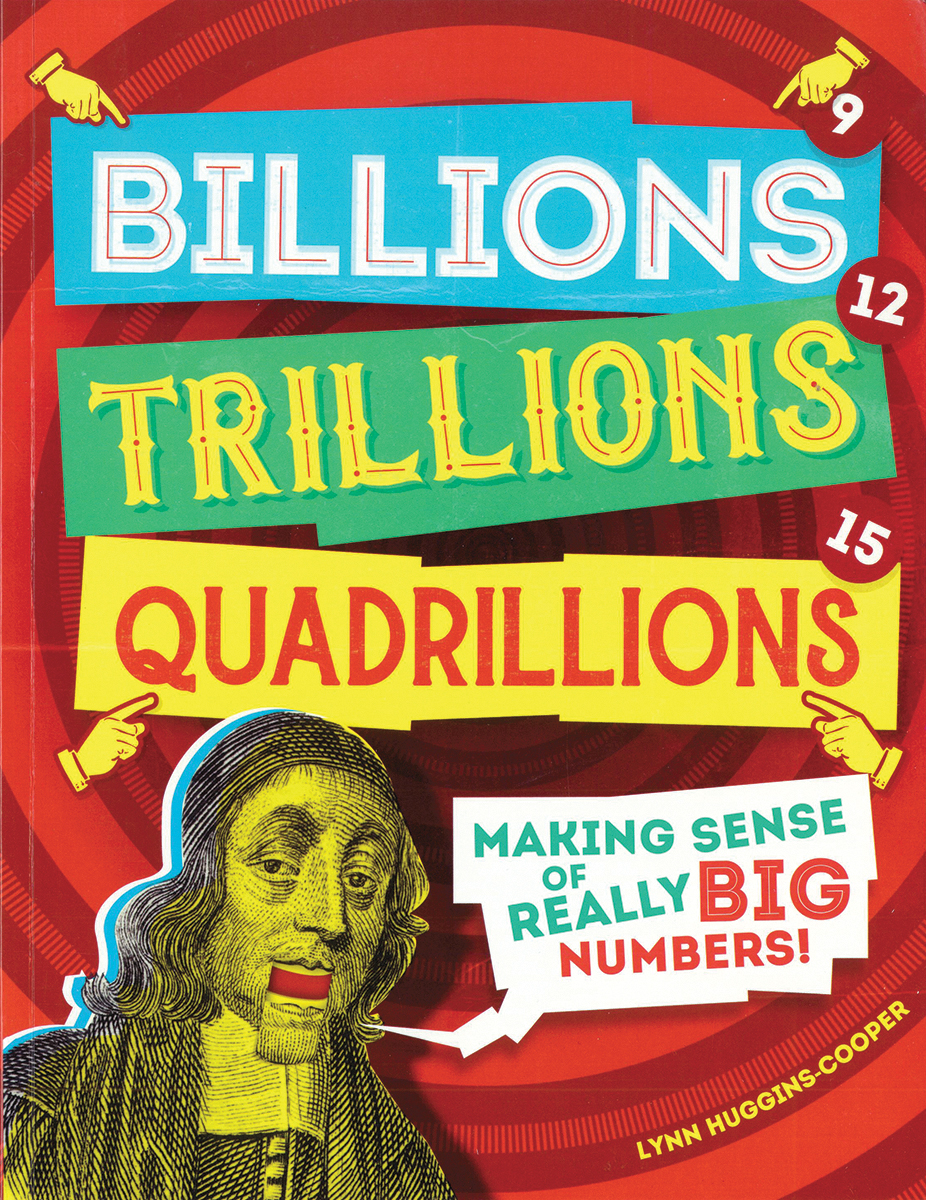 Billions, Trillions, Quadrillions: Making Sense of Really Big Numbers!