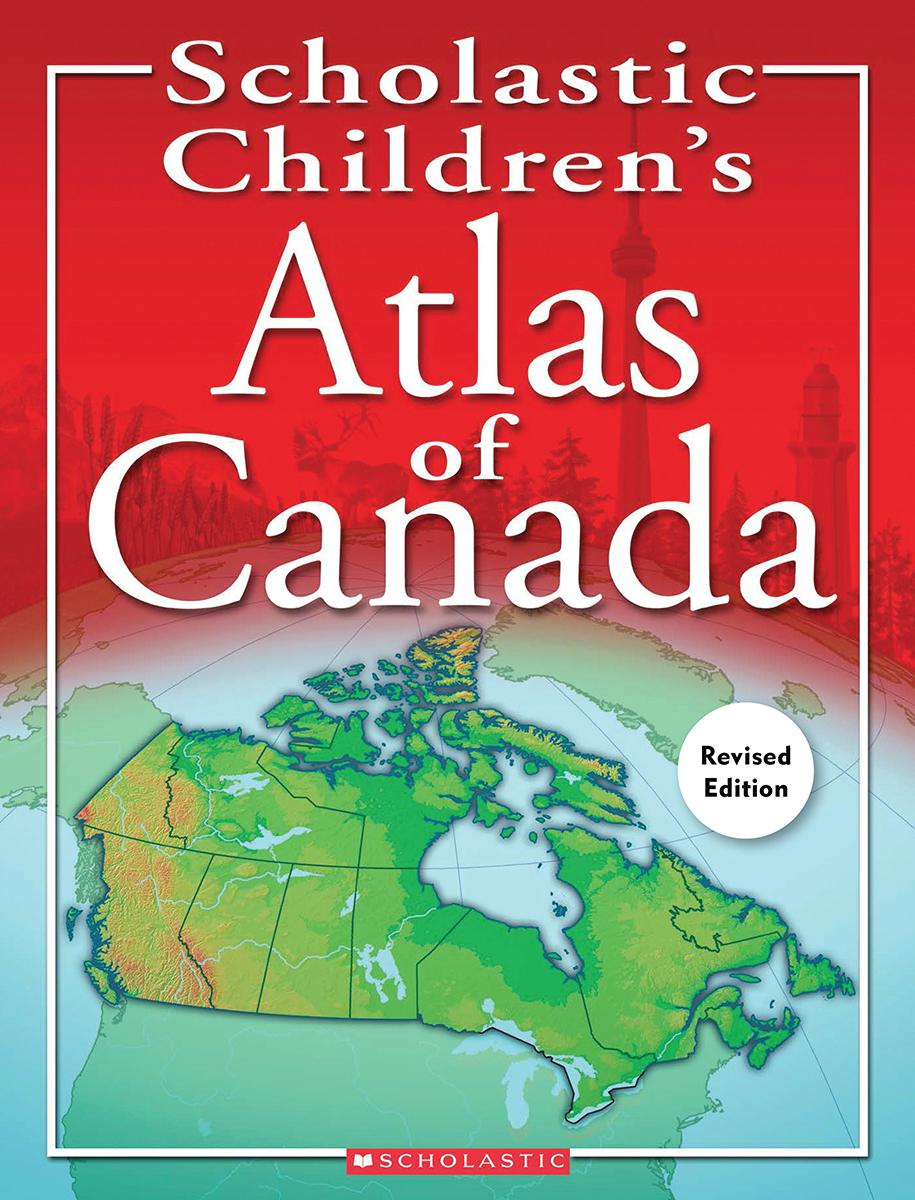 Scholastic Children's Atlas of Canada: Revised Edition