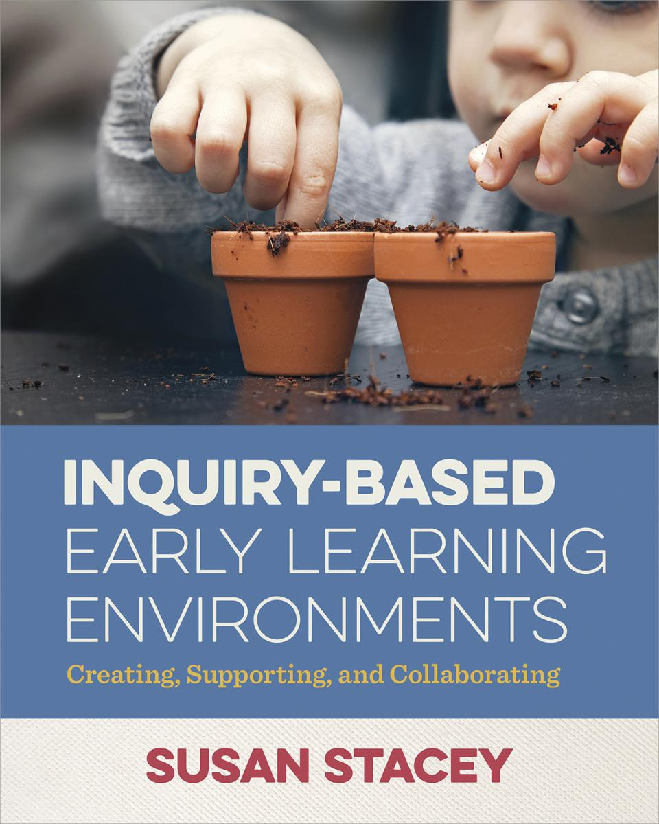 Inquiry-Based Early Learning Environments Creating, Supporting, and Collaborating