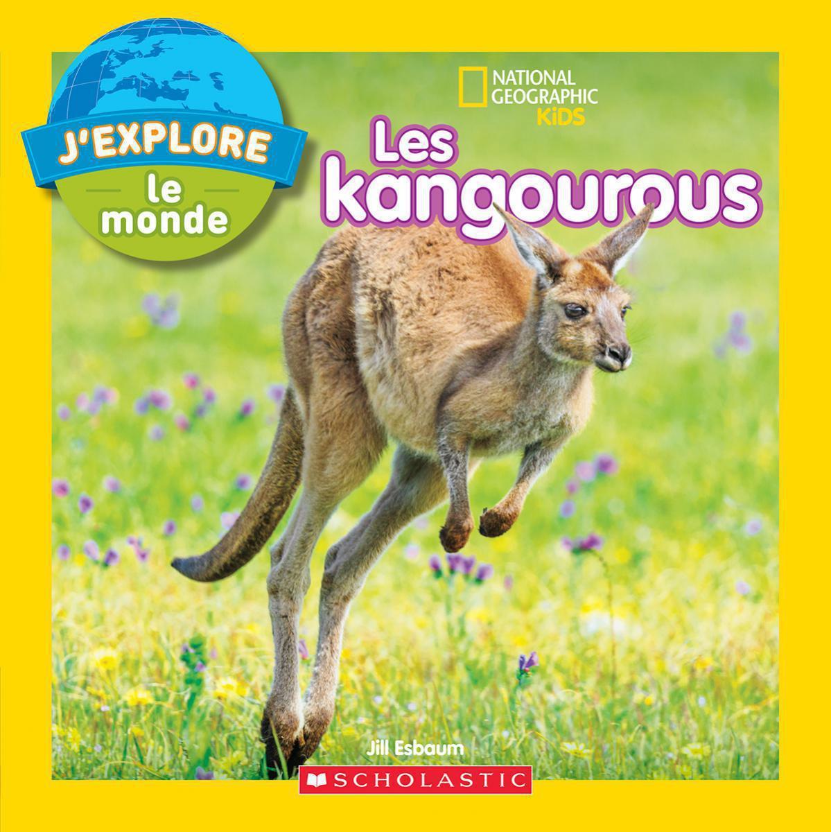 National Geographic Kids : J'explore le monde : Les kangourous