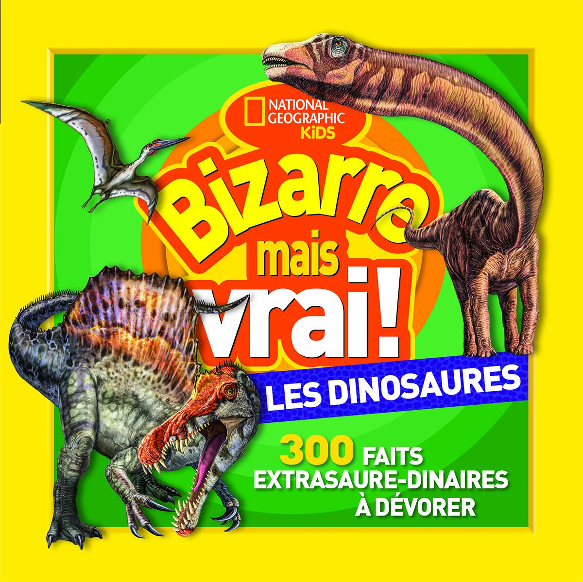 National Geographic Kids: Bizarre mais vrai! Les dinosaures