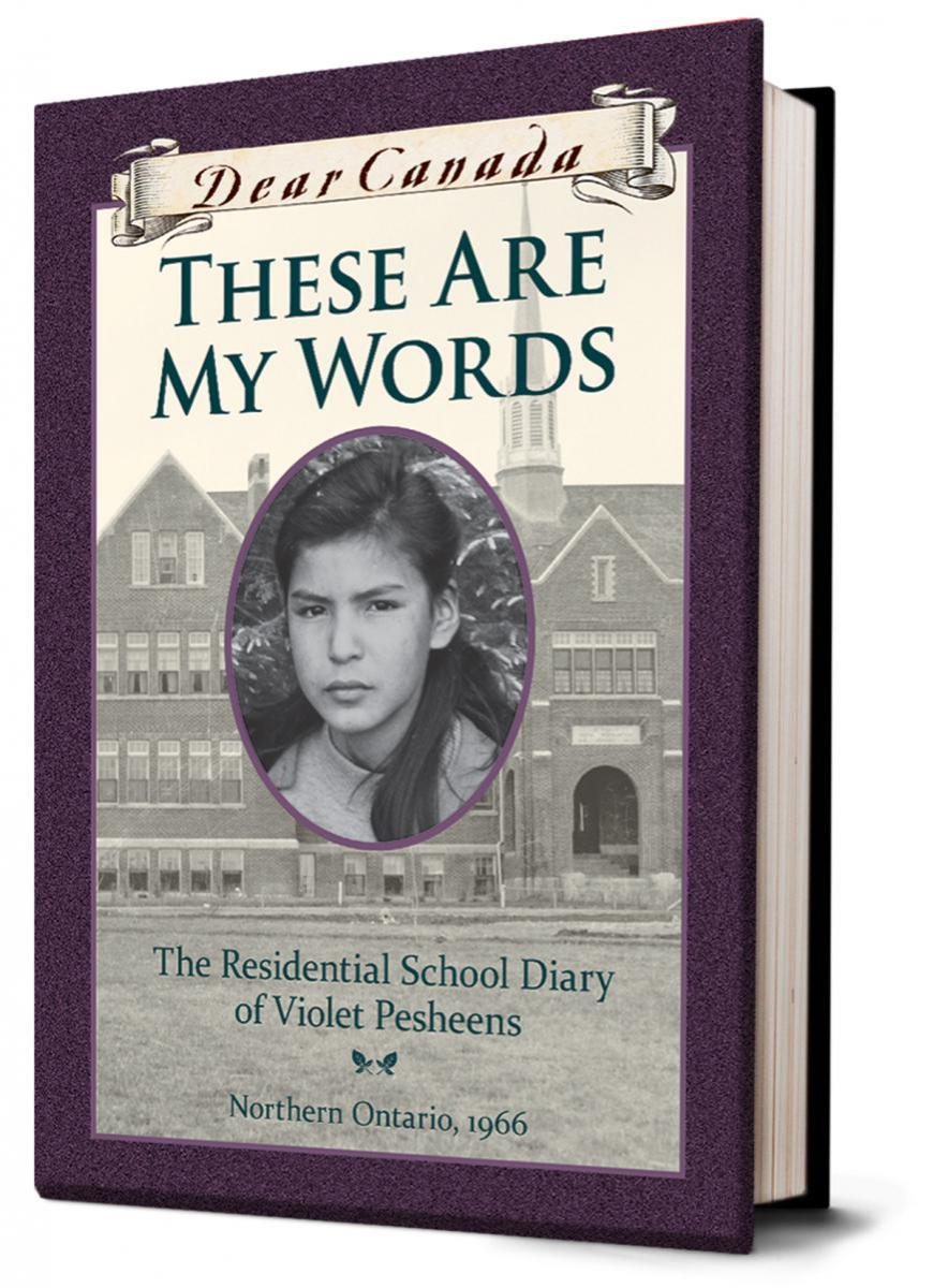 Dear Canada: These Are My Words: The Residential Diary of Violet Pesheens