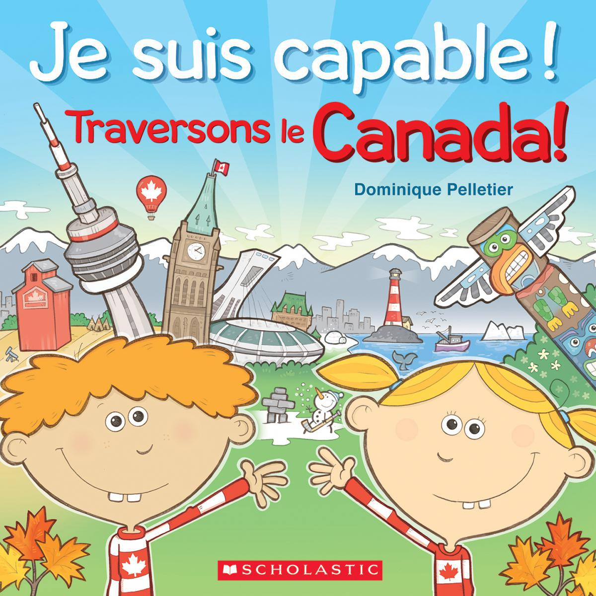 Je suis capable! Traversons le Canada!