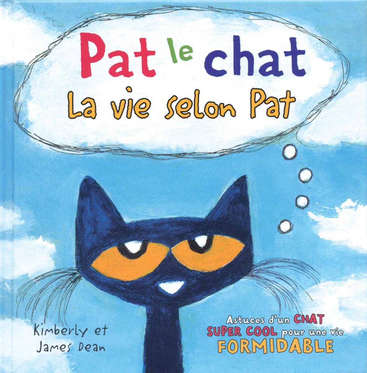 Pat le chat : La vie selon Pat Astuces d'un chat super cool pour une vie formidable