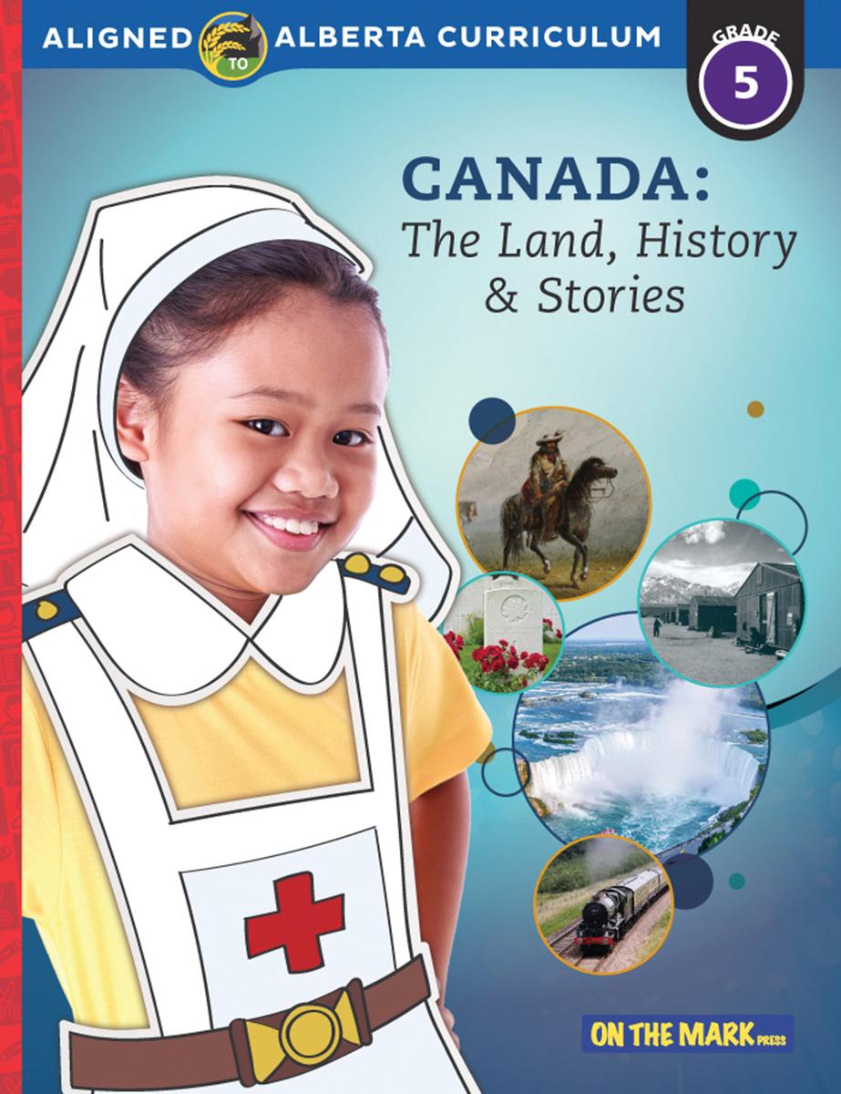 Canada: The Land, History & Stories: Grade 5 Alberta Curriculum