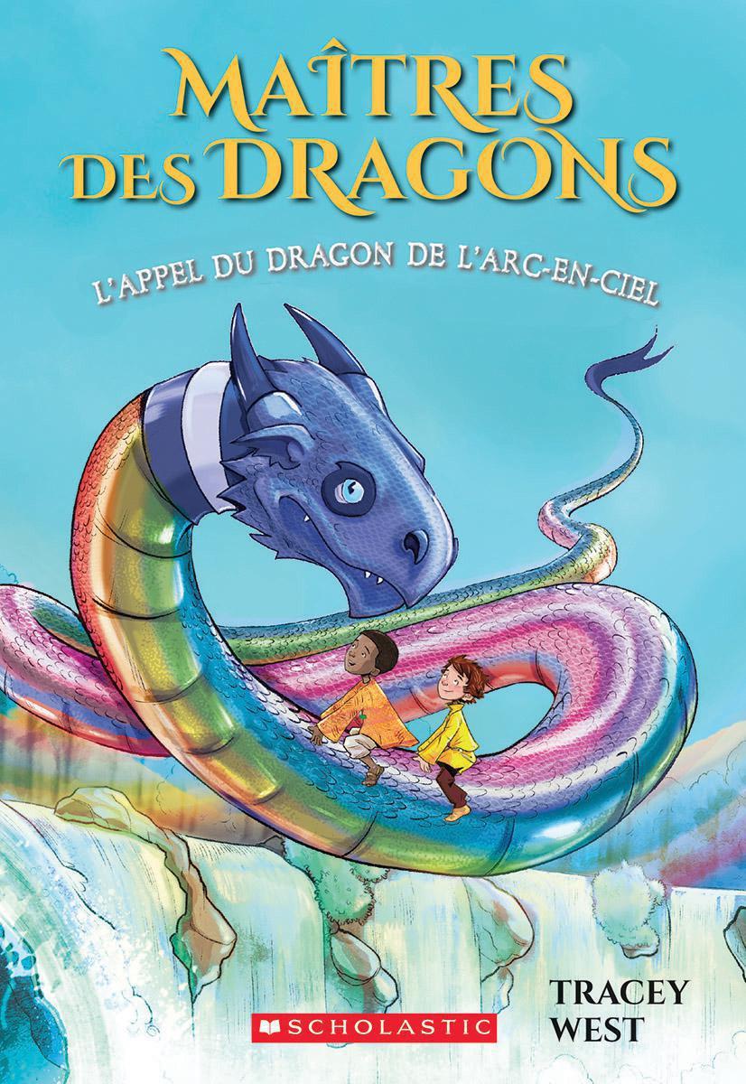 Maîtres des dragons : L'appel du dragon de l'Arc-en-ciel - Tome 10