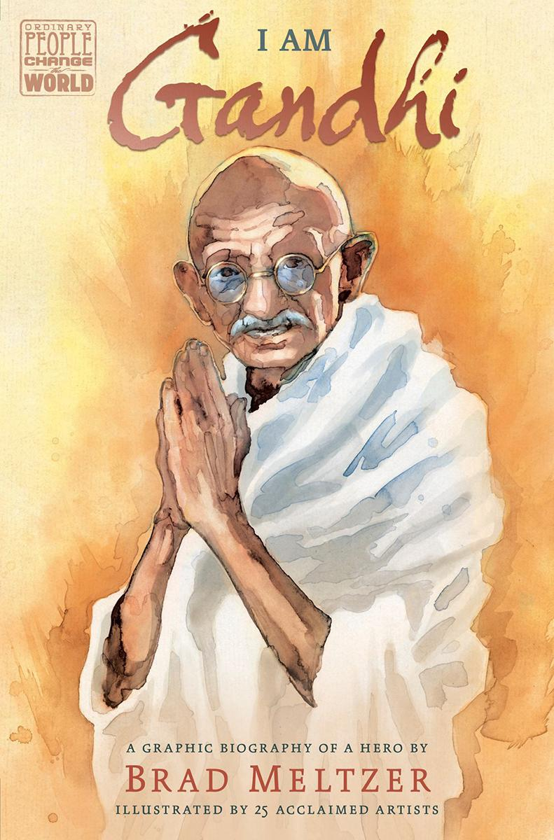 Ordinary People Change the World: I Am Gandhi: A Graphic Biography of a Hero
