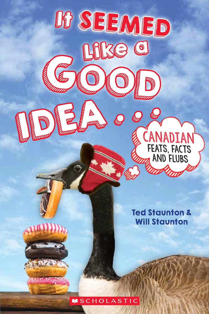 It Seemed Like a Good Idea... Canadian Feats, Facts and Flubs