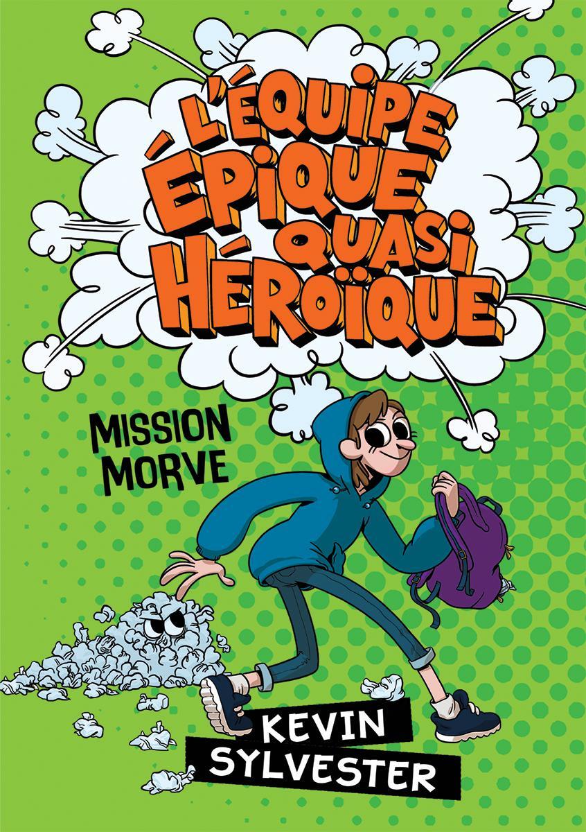 L' équipe épique quasi héroïque : N° 1 - Mission Morve