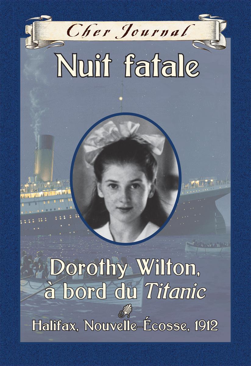Cher Journal : Nuit fatale : Dorothy Wilton, à bord du Titanic
