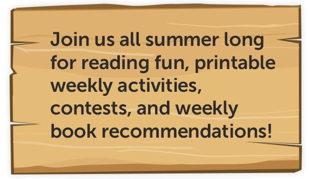Join us all summer long for reading fun, printable weekly activities, contests, and weekly book recommendations!