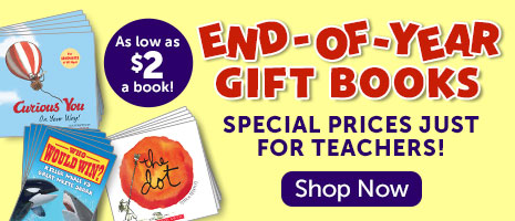 As low as $2 a book! End-Of-Year Gift Books. Special prices just for teachers! Shop Now