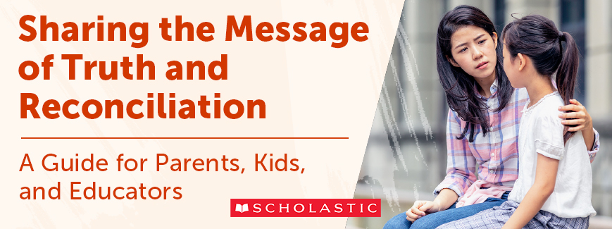 Sharing the Message of Truth and Reconciliation. A guide for Parents, Kids, and Educators.